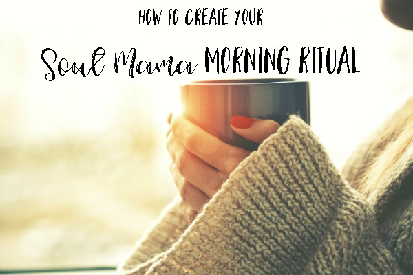 How to Create Your Soul Mama Morning Ritual