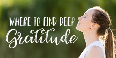 Where to Find Deep Gratitude