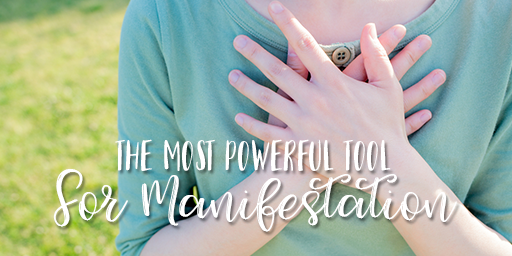 The Most Powerful Tool for Manifestation