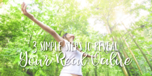 3 Simple Steps to Reveal Your REAL Value