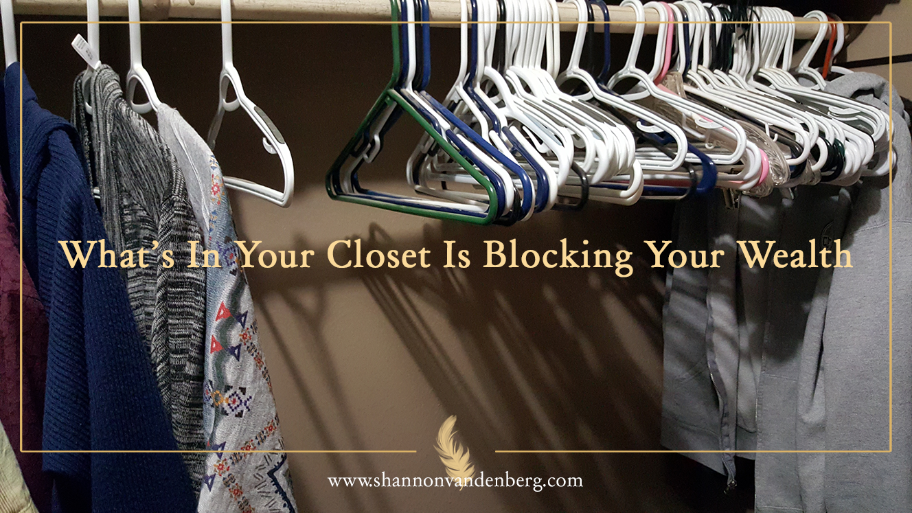 What's In Your Closet Is Blocking Your Wealth